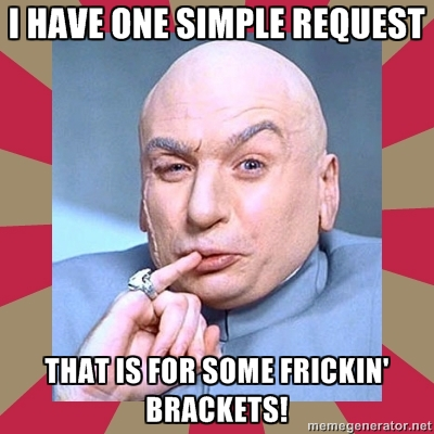 Dr. Evil has one simple request for brackets.